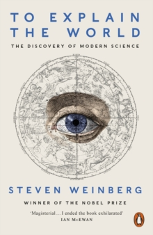 To Explain the World : The Discovery of Modern Science, Paperback Book