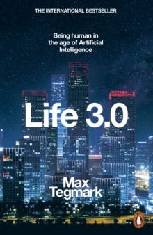 Life 3.0 : Being Human in the Age of Artificial Intelligence, Paperback / softback Book