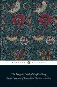 The Penguin Book of English Song : Seven Centuries of Poetry from Chaucer to Auden, Paperback Book