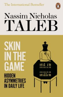 Skin in the Game : Hidden Asymmetries in Daily Life, Paperback / softback Book
