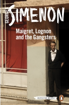 Maigret, Lognon and the Gangsters : Inspector Maigret #39, EPUB eBook