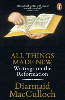 All Things Made New : Writings on the Reformation, Paperback Book