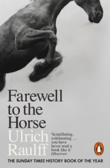 Farewell to the Horse : The Final Century of Our Relationship, Paperback Book