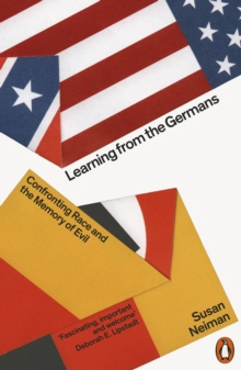 Learning from the Germans : Confronting Race and the Memory of Evil, Paperback / softback Book