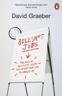 Bullshit Jobs : The Rise of Pointless Work, and What We Can Do About It, Paperback / softback Book