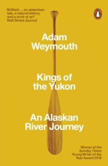 Kings of the Yukon : An Alaskan River Journey, Paperback / softback Book
