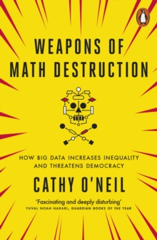 Weapons of Math Destruction : How Big Data Increases Inequality and Threatens Democracy, Paperback / softback Book