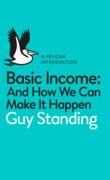 Basic Income : And How We Can Make It Happen, Paperback / softback Book