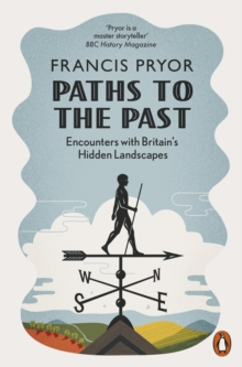 Paths to the Past : Encounters with Britain's Hidden Landscapes, Paperback / softback Book