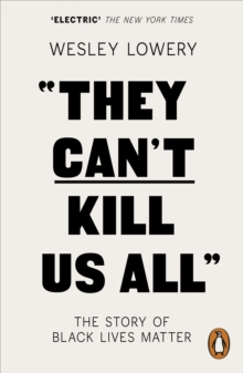 They Can't Kill Us All : The Story of Black Lives Matter, Paperback / softback Book