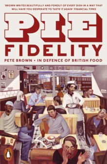 Pie Fidelity : In Defence of British Food, Paperback / softback Book