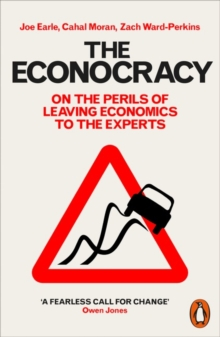 The Econocracy : On the Perils of Leaving Economics to the Experts, Paperback / softback Book