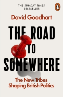 The Road to Somewhere : The New Tribes Shaping British Politics, Paperback / softback Book