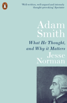 Adam Smith : What He Thought, and Why it Matters, Paperback / softback Book