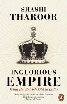 Inglorious Empire : What the British Did to India, Paperback / softback Book