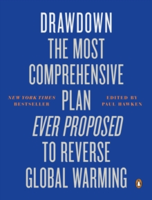 Drawdown : The Most Comprehensive Plan Ever Proposed to Reverse Global Warming, Paperback / softback Book