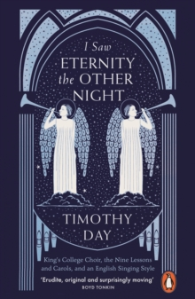 I Saw Eternity the Other Night : King's College Choir, the Nine Lessons and Carols, and an English Singing Style, Paperback / softback Book
