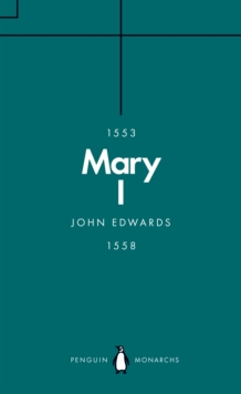 Mary I (Penguin Monarchs) : The Daughter of Time, Paperback Book