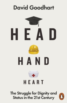 Head Hand Heart : The Struggle for Dignity and Status in the 21st Century, Paperback / softback Book