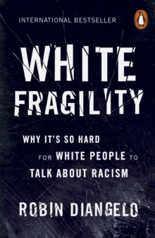 White Fragility : Why It's So Hard for White People to Talk About Racism, Paperback / softback Book