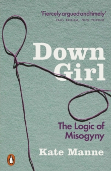 Down Girl : The Logic of Misogyny, Paperback / softback Book