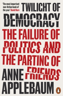 Twilight of Democracy : The Failure of Politics and the Parting of Friends, Paperback / softback Book