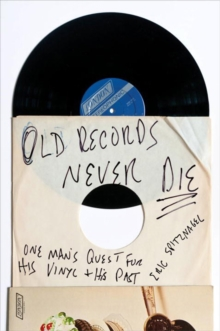 Old Records Never Die : One Man's Quest for His Vinyl and His Past, Paperback / softback Book
