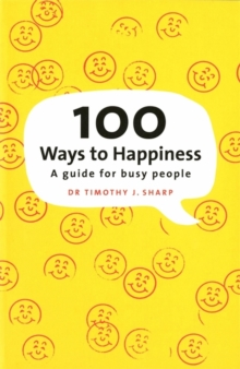 100 Ways to Happiness : A Guide for Busy People, Paperback Book