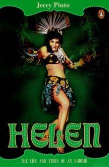Helen: The Life and Times of A Bollywood H-Bomb : Jerry Pinto, Paperback / softback Book