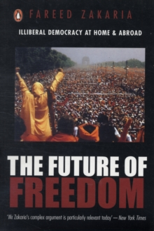 The Future of Freedom : Illiberal Democracy at Home and Abroad, Paperback / softback Book