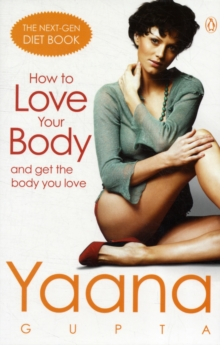 How to Love Your Body and Get the Body You Love, Paperback Book