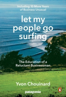 Let My People Go Surfing : The Education of a Reluctant Businessman - Including 10 More Years of Business as Usual, Paperback / softback Book