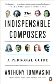 The Indispensable Composers : A Personal Guide, Paperback / softback Book