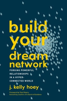 Build Your Dream Network : Forging Powerful Relationships in a Hyper-Connected World, Paperback / softback Book