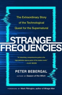 Strange Frequencies : The Extraordinary Story of the Technological Quest for the Supernatural, Hardback Book