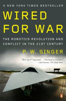 Wired for War : The Robotics Revolution and Conflict in the 21st Century, Paperback Book