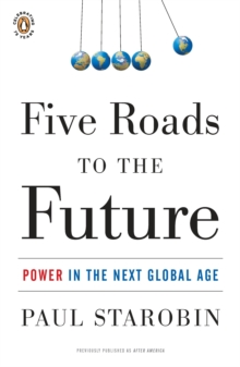 Five Roads to the Future : Power in the Next Global Age, Paperback Book