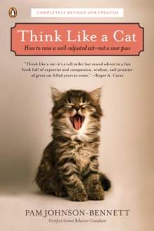 Think Like a Cat : How to Raise a Well-Adjusted Cat--Not a Sour Puss, Paperback / softback Book