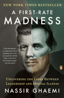 A First-Rate Madness : Uncovering the Links Between Leadership and Mental Illness, Paperback Book