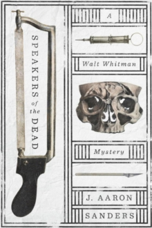 Speakers Of The Dead : A Walt Whitman Mystery, Paperback / softback Book