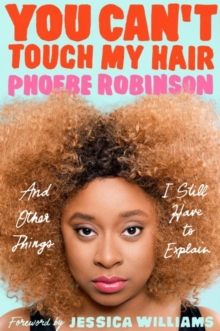 You Can't Touch My Hair : And Other Things I Still Have to Explain, Paperback / softback Book