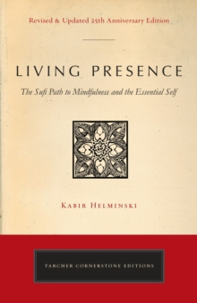 Living Presence (Revised) : The Sufi Path to Mindfulness and the Essential Self, Paperback / softback Book