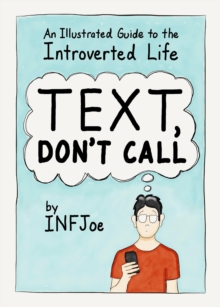 Text, Don't Call : An Illustrated Guide to the Introverted Life, Paperback / softback Book