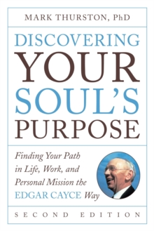 Discovering Your Soul's Purpose : Finding Your Path in Life, Work, and Personal Mission the Edgar Cayce Way, Paperback / softback Book