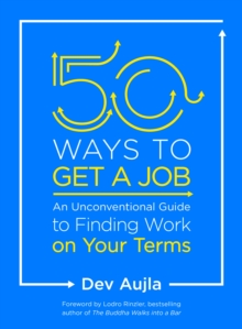 50 Ways to Get a Job : Customize Your Quest to Find Work You Love, Paperback Book