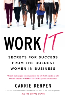 Work It : Secrets for Success from Badass Women in Business, Paperback / softback Book