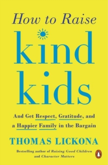 How To Raise Kind Kids : And Get Respect, Gratitude, and a Happier Family in the Bargain, Paperback / softback Book