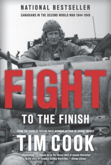 Fight To The Finish : Canadians in the Second World War, 1944-45, Paperback / softback Book
