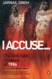 I Accuse... : The Anti-Sikh Violence of 1984, Paperback Book
