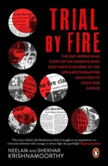 Trial by Fire : The Tragic Tale of the Uphaar Fire Tragedy, Paperback Book